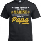 Marine Dad, Some People Call Me A Marine The Most Important ones Call Me Papa Shirt