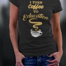 Teacher Shirt, I Turn Coffee To Education Shirt