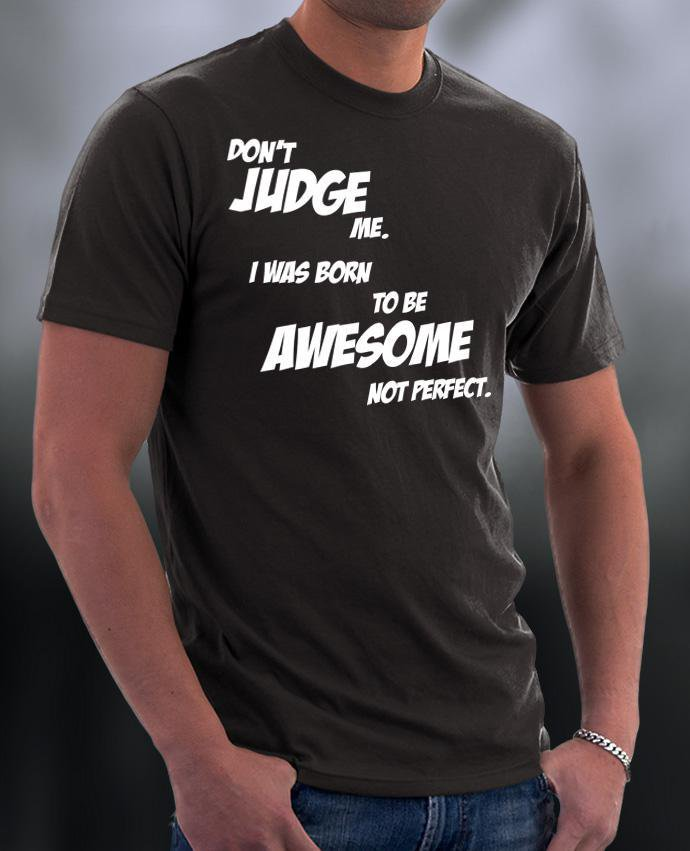 Don't Judge Me, I Was Born To Be Awesome Not Perfect Shirt