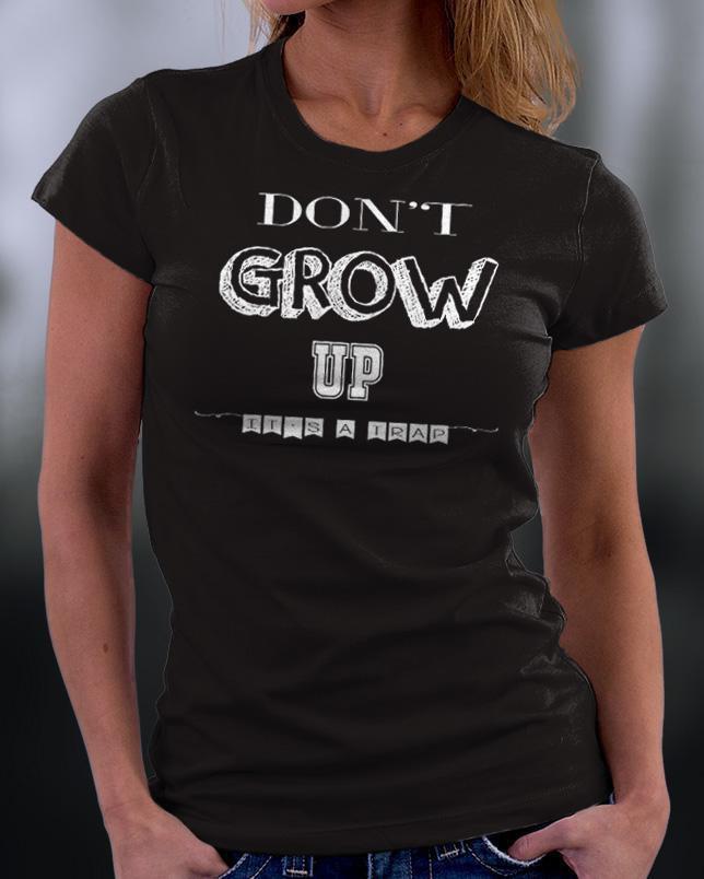 Don't Grow Up Its A Trap Shirt