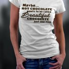 Hot Chocolate, Maybe Hot Chocolate Wants To Be Called Beautiful Chocolate Just One Time Shirt