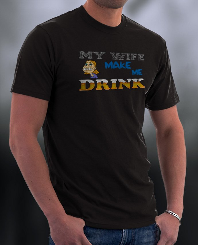 Funny Shirts, My Wife Makes Me Drink Shirt