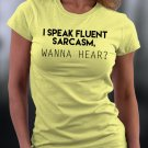 Funny Shirt, I Speak Fluent Sarcasm, Wanna Hear Shirt