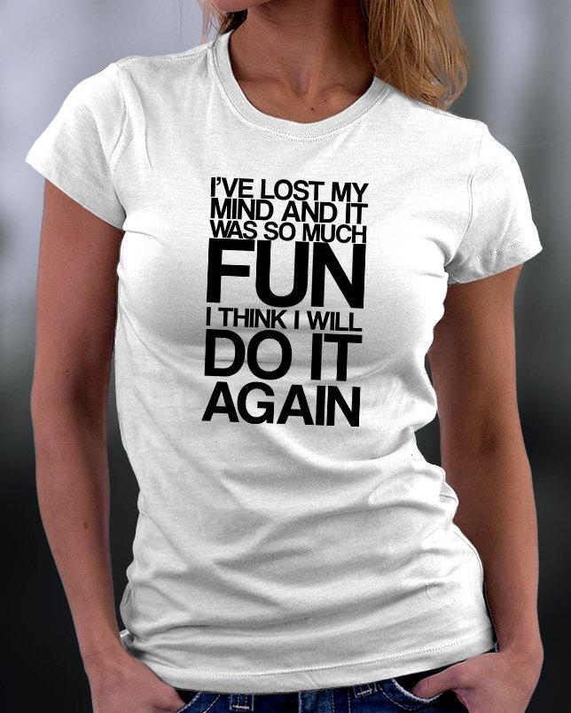 Funny Shirt, I've Lost My Mind It Was So Much Fun Shirt