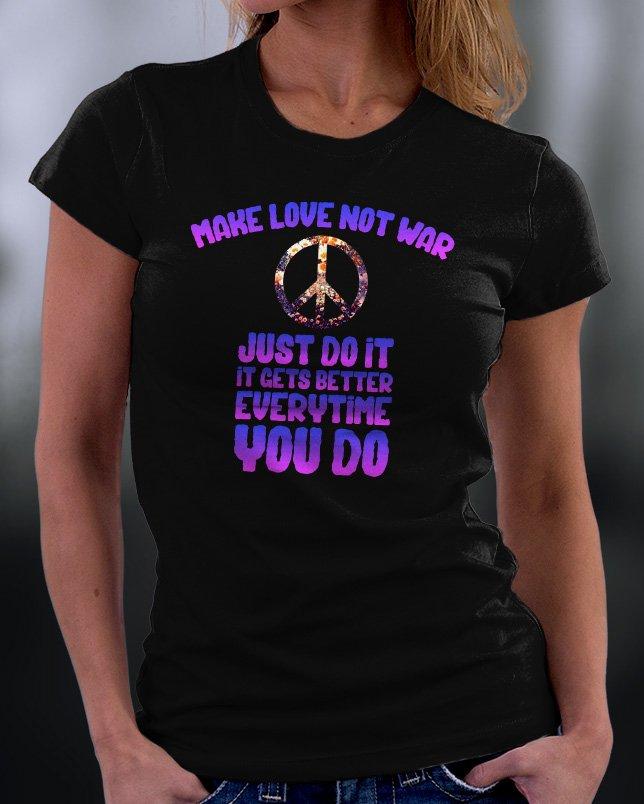 Just Do It, Make Love Not War Shirt