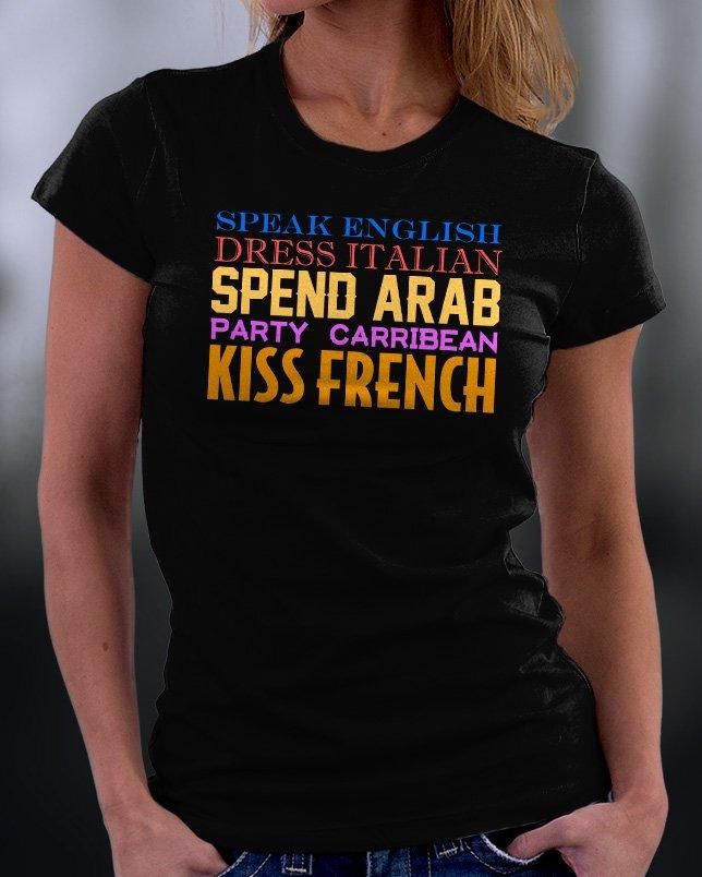 Speak English Dress Italian Spend Arab Party Carribean Kiss French Shirt