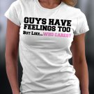 Guys Have Feelings Too But Like Who Cares? Shirt