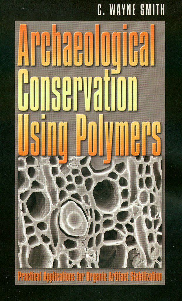 (P) Archaeological Conservation Using Polymers: Practical Appl. for Organic Artifact Stabilization