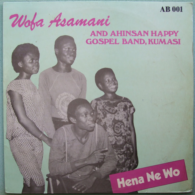 WOFA ASAMANI & AHINSAN HAPPY GOSPEL BAND KUMASI hena ne wo LP HIGHLIFE GHANA mp3 listen