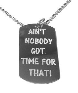 Military Dog Tag Metal Chain Necklace - Aint Nobody Got Time for That Funny