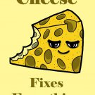 Cheese Fixes Everything Food Humor Cartoon - Vinyl Print Poster
