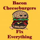 Bacon Cheeseburgers Fix Everything Food Humor Cartoon - Vinyl Sticker