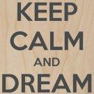 Keep Calm & Dream On - Plywood Wood Print Poster Wall Art
