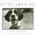Why We Love Dogs HB 1st Edition Book By Kim Levin NEW!