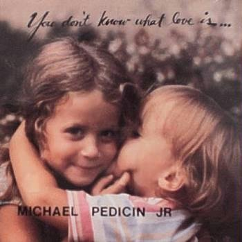 MICHAEL PEDICIN JR. - You Don't Know What Love Is (1991) - CD