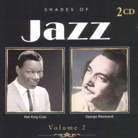 SHADES OF JAZZ Vol. 2 - Nat King Cole / Django Reinhardt - 2 CD's