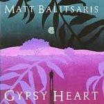MATT BALITSARIS - Gypsy Heart ( 1996) - Cassette Tape