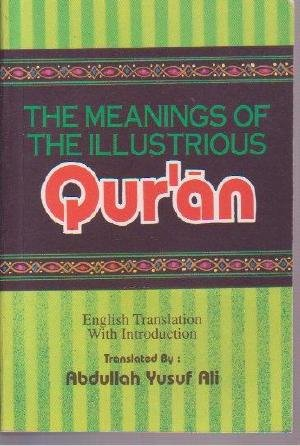 The Meaning Of The Illustrious Qur-an by Abdullah Yusuf Ali