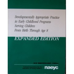 Developmentally Appropriate Practice in Early Childhood Programs Birth Through Age 8