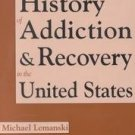 A History of Addiction and Recovery in the United States Michael Lemanski ISBN 1884365264 1st Pr