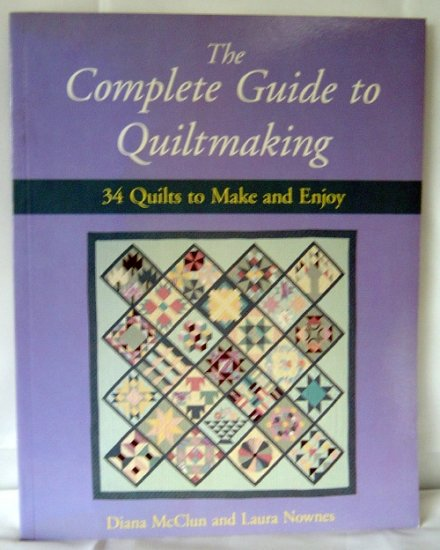 The Complete Guide to Quiltmaking Book by Diana McClun & Laura Nownes