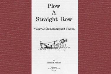 Plow A Straight Row-Willisville Beginnings & Beyond/Imel Willis Clark's Station Indiana Petersburg