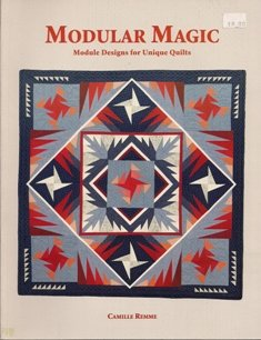 Modular Magic Designs for Unique Quilts by Camille Remme