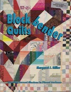 Block Bender Quilts by Margaret J. Miller