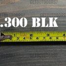 ".300 BLK Sticker Decal 3.5"" Ammo Can Box Label Ammunition Case DIE CUT XO"