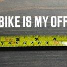 "My Bike is My Office Sticker Decal 5.5"" Bikes Frame SRAM Trek Ibis Yeti XO"