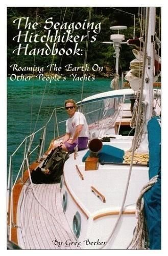 The Seagoing Hitchhiker's Handbook : Roaming the Earth on Other People's Yachts.