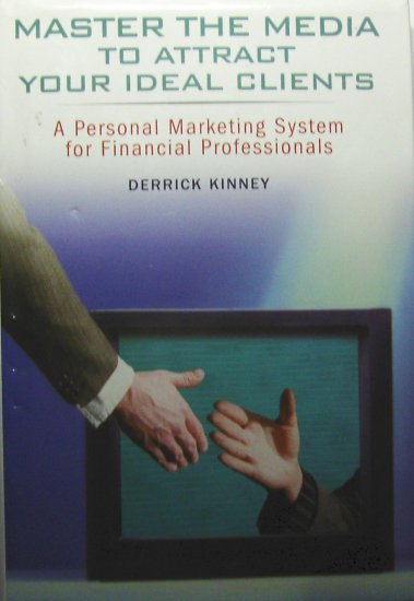 Master the Media to Attract Your Ideal Clients (2004, Hardcover) - DERRICK KINNEY