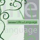 Between Life and Language