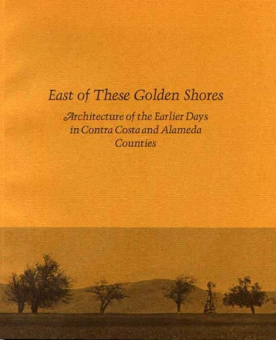 East of these Golden Shores: Architecture of the Earlier Days in Contra Costa and Alameda Counties