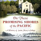 On These Promising Shores of the Pacific - A History of St. Mary's