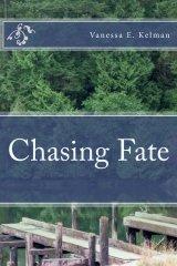 """Chasing Fate"" by Vanessa E. Kelman, Novel"