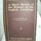 A Short Sketch Of The History Of The English Language. O. T. Williams, author. 1st Edition. VG