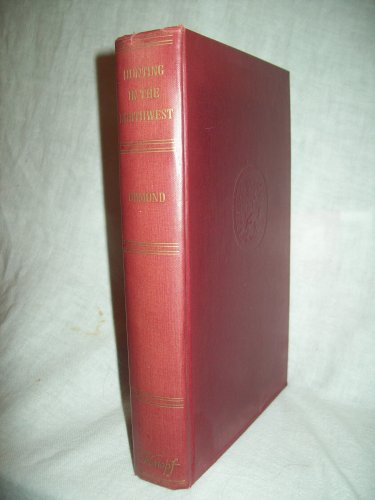 Hunting In The Northwest. Clyde Ormond, author. 1st Edition, 1st Printing. VG