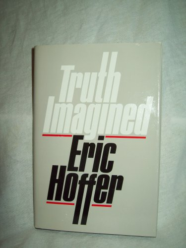 Truth Imagined. Eric Hoffer, author. 1st Edition, 1st Printing. NF/NF