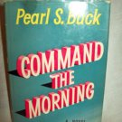 Command The Morning. Pearl S. Buck, author. 1st Edition, 1st Printing. VG+/VG