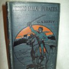 Among Malay Pirates. G. A. Henty, author. Early reprint - Henty Series For Boys. VG-