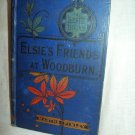 Elsie's Friends At Woodburn. Martha Finley, author. 1st English Edition, 1st Printing. VG-