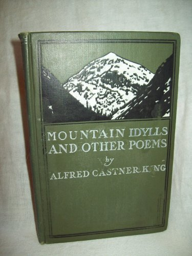 Mountain Idylls And Other Poems. Alfred Castner King, author. 1st edition, 1st printing. Good