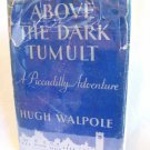 Above The Dark Tumult. Hugh Walpole, author. 1st Edition, 1st Printing. VG+/VG-