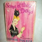 Some Of These Days. Sophie Tucker, author. Signed. 1st Edition, 1st printing. VG/Fair