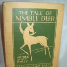 The Tale Of Nimble Deer. Arthur Scott Bailey, author. Illustrated. 1st Thus. Good