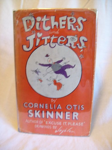 Dithers And Jitters. Cornelia Otis Skinner, author. Illustrated. 1st Edition, 2nd Printing. VG+/VG