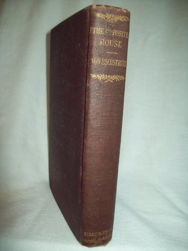The Opposite House. Nataly Von Eschstruth, author. Illustrated. 1st American Ed, 1st Prnt. VG