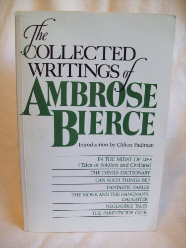 The Collected Writings Of Ambrose Bierce. Ambrose Bierce, author. Oversize PPB. VG
