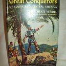 Great Conquerors of South And Central America. S. Hyatt Verrill, author. Illustrated. NF/NF